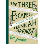 The Three Escapes of Hannah Arendt: A Tyranny of Truth, Hardcover/Ken Krimstein
