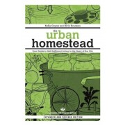 The Urban Homestead: Your Guide to Self-Sufficient Living in the Heart of the City, Paperback