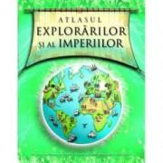 Atlasul explorarilor si al imperiilor. Un ghid ilustrat al epocii de aur a descoperirilor 1450-1800