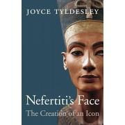 Nefertiti's Face: The Creation of an Icon, Hardcover/Joyce Tyldesley