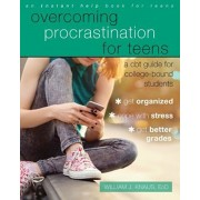 Overcoming Procrastination for Teens: A CBT Guide for College-Bound Students, Paperback/William J. Knaus
