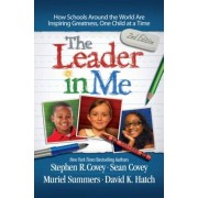 The Leader in Me: How Schools Around the World Are Inspiring Greatness, One Child at a Time, Paperback