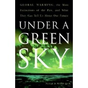 Under a Green Sky: Global Warming, the Mass Extinctions of the Past, and What They Can Tell Us about Our Future, Paperback/Peter D. Ward