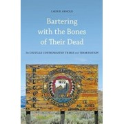 Bartering with the Bones of Their Dead: The Colville Confederated Tribes and Termination, Paperback/Laurie Arnold