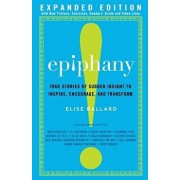 Epiphany: True Stories of Sudden Insight to Inspire, Encourage and Transform, Expanded Edition, Paperback/Elise Ballard