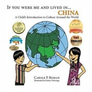 If You Were Me and Lived In... China: A Child's Introduction to Culture Around the World, Paperback/Carole P. Roman