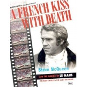 A French Kiss with Death: Steve McQueen and the Making of Le Mans, Hardcover