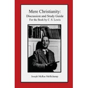 Mere Christianity: Discussion and Study Guide for the Book by C. S. Lewis, Paperback/Joseph McRae Mellichamp