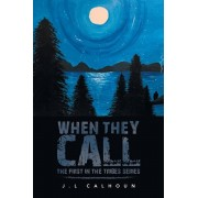 When They Call: The First in the Tribes Series, Paperback/J. L. Calhoun