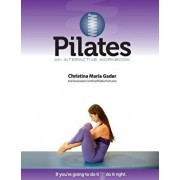 Pilates an Interactive Workbook: If You're Going to Do It, Do It Right, Paperback/Christina Maria Gadar