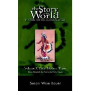 The Story of the World: History for the Classical Child: Early Modern Times: From Elizabeth the First to the Forty-Niners