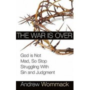 The War Is Over: God Is Not Mad, So Stop Struggling with Sin and Judgment, Paperback/Andrew Wommack