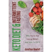 Keto Diet & Intermittent Fasting: Why You're Not Losing Weight And How To Fix It, Paperback/Jonathan Howlett