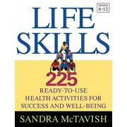 Life Skills: 225 Ready-To-Use Health Activities for Success and Well-Being (Grades 6-12), Paperback/Sandra McTavish