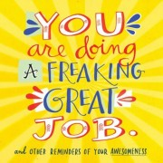 You Are Doing a Freaking Great Job.: And Other Reminders of Your Awesomeness, Paperback