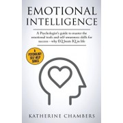 Emotional Intelligence: A Psychologist's Guide to Master the Emotional Tools and Self-Awareness Skills For Success - Why EQ Beats IQ in Life, Paperback/Katherine Chambers