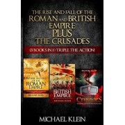 The Rise and Fall of the Roman and British Empire Plus the Crusades: ( 3 Books in 1 ) Triple the Action!, Paperback/Michael Klein