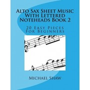 Alto Sax Sheet Music with Lettered Noteheads Book 2: 20 Easy Pieces for Beginners/Michael Shaw