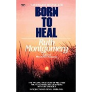 Born to Heal: The Amazing True Story of Mr. A and the Astounding Art of Healing with Life Energies, Paperback/Ruth Montgomery
