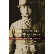 Park Chung Hee and Modern Korea: The Roots of Militarism, 1866-1945, Hardcover