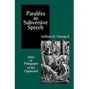 Parables as Subversive Speech: Jesus as Pedagogue of the Oppressed, Paperback/William R. Herzog