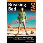 Breaking Bad FAQ: All That's Left to Know about Hustlers Bunsen Burners and Heisenberg, Paperback/Rich Weidman