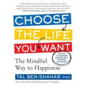 Choose the Life You Want: The Mindful Way to Happiness, Paperback