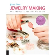 First Time Jewelry Making - The Absolute Beginner's Guide--Learn By Doing * Step-by-Step Basics + Projects (Powley Tammy)(Paperback / softback) (9781631596988)