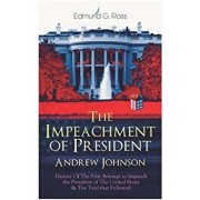 The Impeachment of President Andrew Johnson - History of the First Attempt to Impeach the President of the United States & the Trial That Followed: Ac, Paperback/Edmund G. Ross