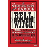 An Authenticated History of the Famous Bell Witch: The Wonder of the 19th Century and Unexplained Phenomenon of the Christian Era, Paperback/Martin Van Buren Ingram