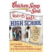 Chicken Soup for the Soul: Teens Talk High School: 101 Stories of Life, Love, and Learning for Older Teens, Paperback/Jack Canfield