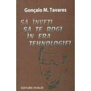 Sa inveti sa te rogi in era tehnologiei/Goncalo M. Tavares