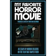 My Favorite Horror Movie: 48 Essays by Horror Creators on the Film That Shaped Them, Paperback/Christian Ackerman