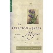 La Oracion de Jabes Para Mujeres: Como Entrar A una Vida de Bendicion, Paperback/Darlene Marie Wilkinson