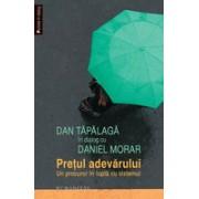 Dan Tăpălagă în dialog cu Daniel Morar.Preţul adevărului. Un procuror în luptă cu sistemul