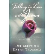 Falling in Love with Jesus: Abandoning Yourself to the Greatest Romance of Your Life, Paperback/Dee Brestin
