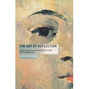 The Art of Reflection (New Edition): A Guide to Thinking, Contemplation and Insight on the Buddhist Path, Paperback/Ratnaguna Hennessey