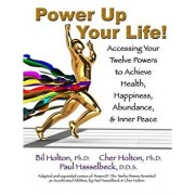 Power Up Your Life!: Accessing Your Twelve Powers to Achieve Health, Happiness, Abundance, & Inner Peace, Paperback/Cher Holton