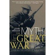 The Myth of the Great War: A New Military History of World War I, Paperback/John Mosier