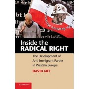 Inside the Radical Right: The Development of Anti-Immigrant Parties in Western Europe. David Art, Paperback/David Art