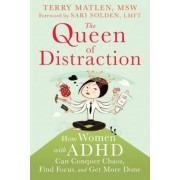 The Queen of Distraction: How Women with ADHD Can Conquer Chaos, Find Focus, and Get More Done, Paperback