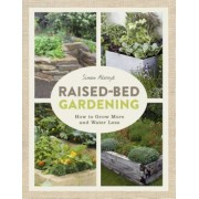 Raised-Bed Gardening: How to Grow More in Less Space, Paperback