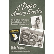 A Dove Among Eagles: How the Sister of One Paratrooper Changed the Lives of Tens of Thousands in Vietnam and Beyond, Paperback/Rob Campbell