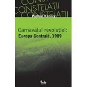 Carnavalul revolutiei: Europa Centrala, 1989