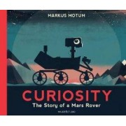 Walker Books Curiosity : The Story of a Mars Rover - Motum Markus