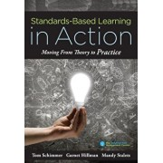 Standards-Based Learning in Action: Moving from Theory to Practice (a Guide to Implementing Standards-Based Grading, Instruction, and Learning), Paperback/Tom Schimmer