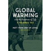 Global Warming and the Sweetness of Life: A Tar Sands Tale, Paperback/Matt Hern