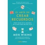 Wiking Meik El Arte De Crear Recuerdos: Como Hacer De Tu Memoria Un Aliado Para Se