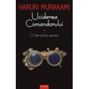 Uciderea Comandorului Vol.1 - Haruki Murakami