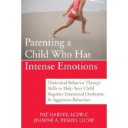 Parenting a Child Who Has Intense Emotions: Dialectical Behavior Therapy Skills to Help Your Child Regulate Emotional Outbursts & Aggressive Behaviors, Paperback